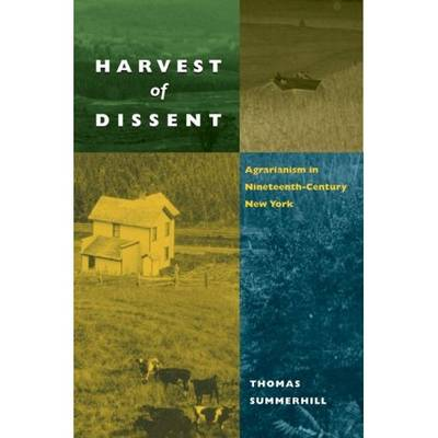 Harvest of Dissent: Agrarianism in Central New York in the Nineteenth Century (Paperback)