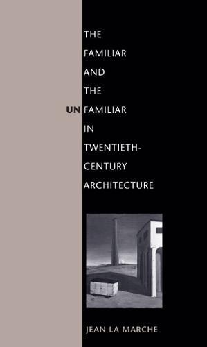 The Familiar and the Unfamiliar in Twentieth-Century Architecture (Paperback)