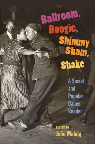 Ballroom, Boogie, Shimmy Sham, Shake: A Social and Popular Dance Reader (Paperback)