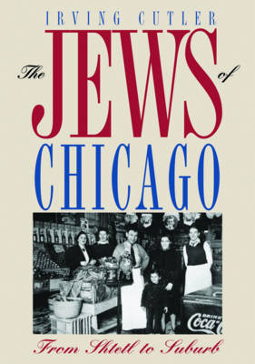 The Jews of Chicago: FROM SHTETL TO SUBURB - Ethnic History of Chicago (Paperback)