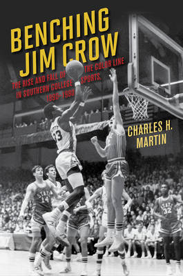 Benching Jim Crow: The Rise and Fall of the Color Line in Southern College Sports, 1890-1980 (Paperback)