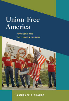 Union-Free America: Workers and Antiunion Culture - Working Class in American History (Paperback)