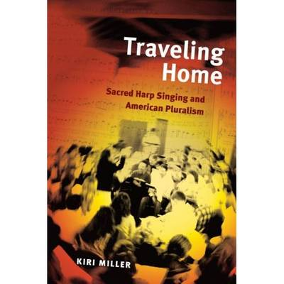 Traveling Home: Sacred Harp Singing and American Pluralism - Music in American Life (Paperback)