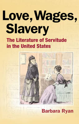 Love, Wages, Slavery: The Literature of Servitude in the United States (Paperback)