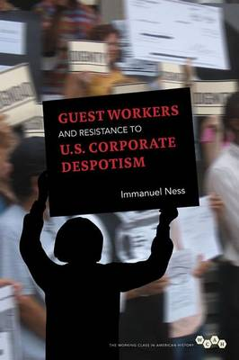 Guest Workers and Resistance to U.S. Corporate Despotism - Working Class in American History (Paperback)