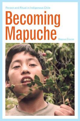 Becoming Mapuche: Person and Ritual in Indigenous Chile - Interp Culture New Millennium (Paperback)