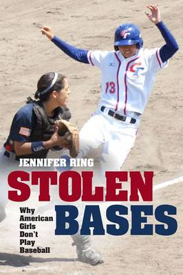 Stolen Bases: Why American Girls Don't Play Baseball (Paperback)