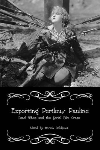 Exporting Perilous Pauline: Pearl White and Serial Film Craze - Women & Film History International (Paperback)
