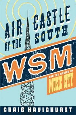 Air Castle of the South: WSM and the Making of Music City - Music in American Life (Paperback)