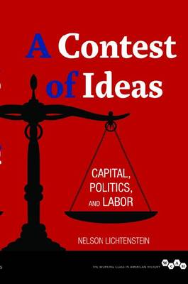 A Contest of Ideas: Capital, Politics and Labor - Working Class in American History (Paperback)