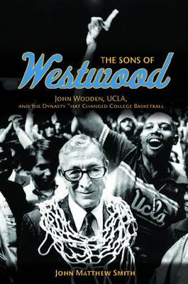 The Sons of Westwood: John Wooden, UCLA, and the Dynasty That Changed College Basketball - Sport and Society (Paperback)