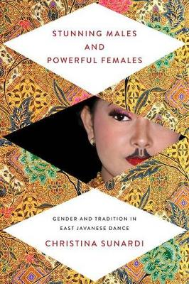 Stunning Males and Powerful Females: Gender and Tradition in East Javanese Dance - New Perspectives on Gender in Music (Paperback)