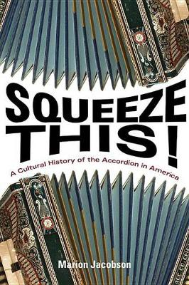 Squeeze This!: A Cultural History of the Accordion in America - Folklore Studies in Multicultural World (Paperback)