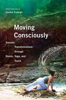 Moving Consciously: Somatic Transformations through Dance, Yoga, and Touch (Paperback)
