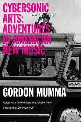 Cybersonic Arts: Adventures in American New Music - Music in American Life (Paperback)