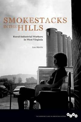 Smokestacks in the Hills: Rural-Industrial Workers in West Virginia - Working Class in American History (Paperback)