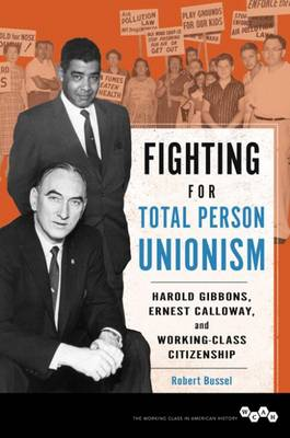 Fighting for Total Person Unionism: Harold Gibbons, Ernest Calloway, and Working-Class Citizenship - Working Class in American History (Paperback)
