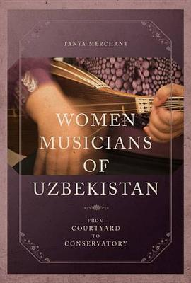 Women Musicians of Uzbekistan: From Courtyard to Conservatory - New Perspectives on Gender in Music (Paperback)