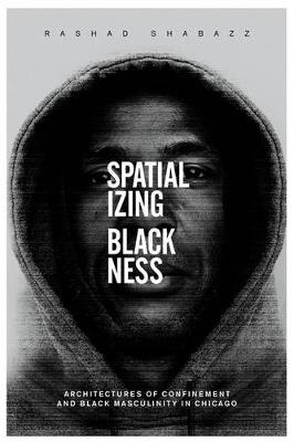 Spatializing Blackness: Architectures of Confinement and Black Masculinity in Chicago - New Black Studies Series (Paperback)