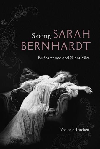 Seeing Sarah Bernhardt: Performance and Silent Film - Women & Film History International (Paperback)