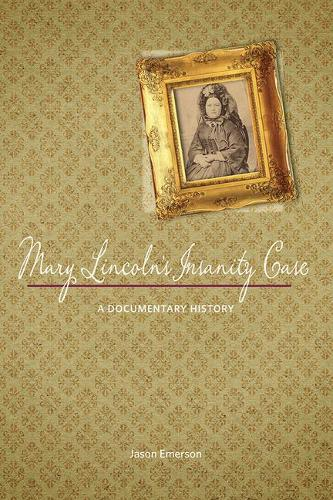 Mary Lincoln's Insanity Case: A Documentary History (Paperback)