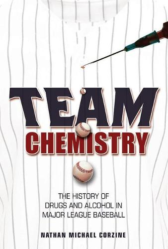 Team Chemistry: The History of Drugs and Alcohol in Major League Baseball - Sport and Society (Paperback)
