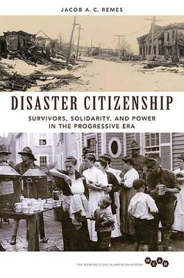 Disaster Citizenship: Survivors, Solidarity, and Power in the Progressive Era - Working Class in American History (Paperback)