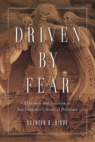 Driven by Fear: Epidemics and Isolation in San Francisco's House of Pestilence - History of Emotions (Paperback)