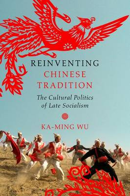 Reinventing Chinese Tradition: The Cultural Politics of Late Socialism - Interp Culture New Millennium (Paperback)