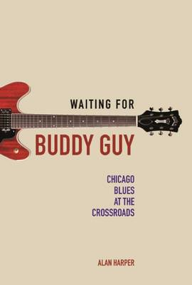 Waiting for Buddy Guy: Chicago Blues at the Crossroads - Music in American Life (Paperback)