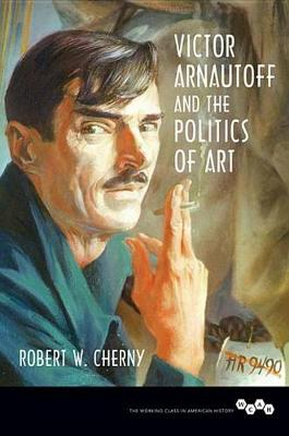 Victor Arnautoff and the Politics of Art - Working Class in American History (Paperback)