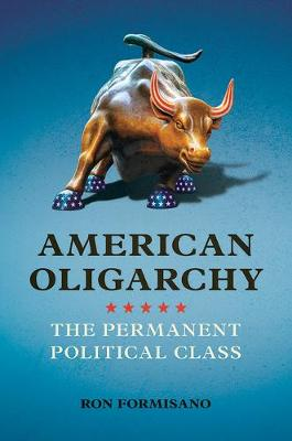 American Oligarchy: The Permanent Political Class (Paperback)