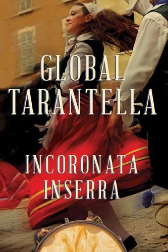 Global Tarantella: Reinventing Southern Italian Folk Music and Dances - Folklore Studies in Multicultural World (Paperback)