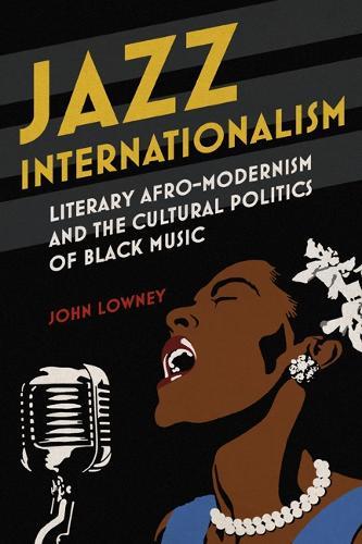 Jazz Internationalism: Literary Afro-Modernism and the Cultural Politics of Black Music - New Black Studies Series (Paperback)