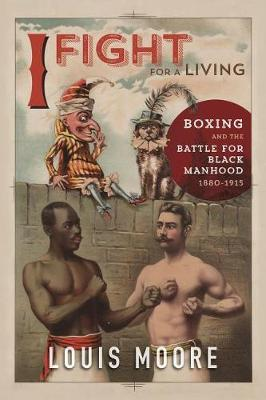 I Fight for a Living: Boxing and the Battle for Black Manhood, 1880-1915 - Sport and Society (Paperback)