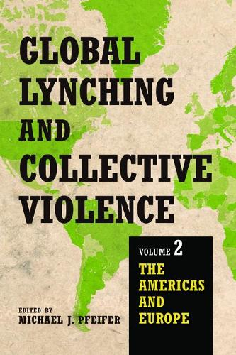 Global Lynching and Collective Violence: Volume 2: The Americas and Europe (Paperback)