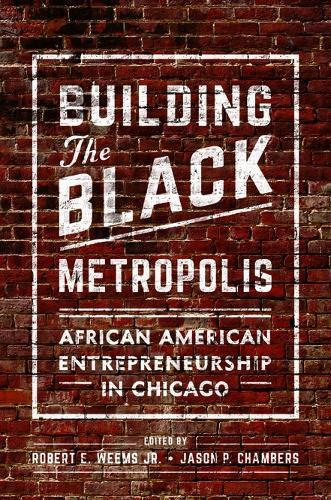 Building the Black Metropolis: African American Entrepreneurship in Chicago - New Black Studies Series (Paperback)