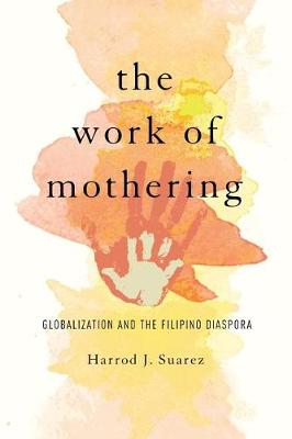 The Work of Mothering: Globalization and the Filipino Diaspora - Asian American Experience (Paperback)