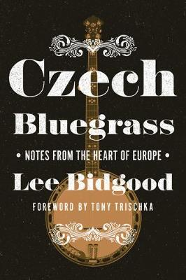 Czech Bluegrass: Notes from the Heart of Europe - Folklore Studies in Multicultural World (Paperback)