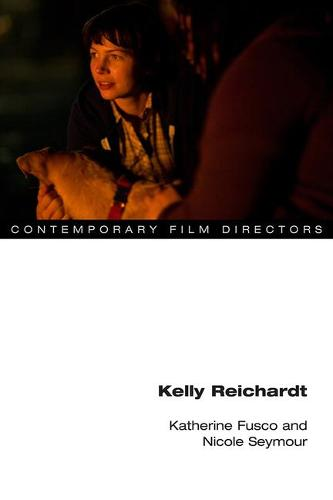 Kelly Reichardt - Contemporary Film Directors (Paperback)