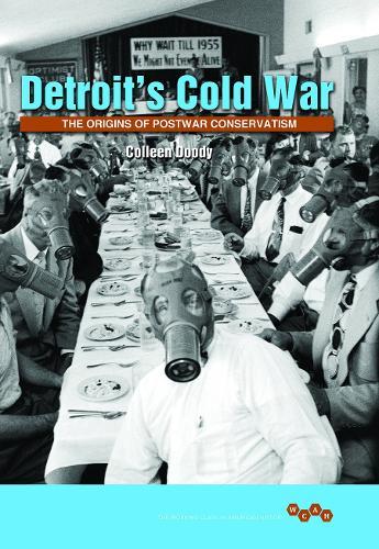 Detroit's Cold War: The Origins of Postwar Conservatism - Working Class in American History (Paperback)