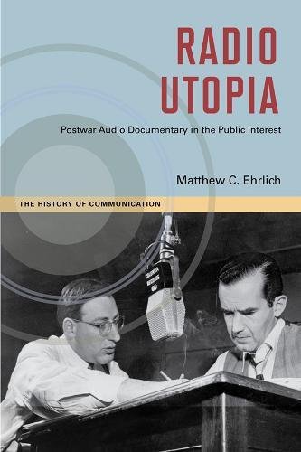 Radio Utopia: Postwar Audio Documentary in the Public Interest - History of Communication (Paperback)