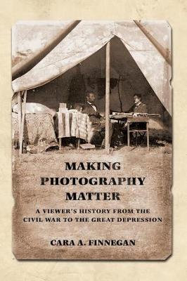 Making Photography Matter: A Viewer's History from the Civil War to the Great Depression (Paperback)