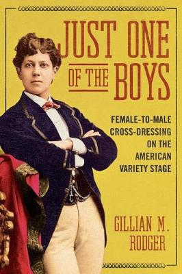 Just One of the Boys: Female-to-Male Cross-Dressing on the American Variety Stage - Music in American Life (Paperback)