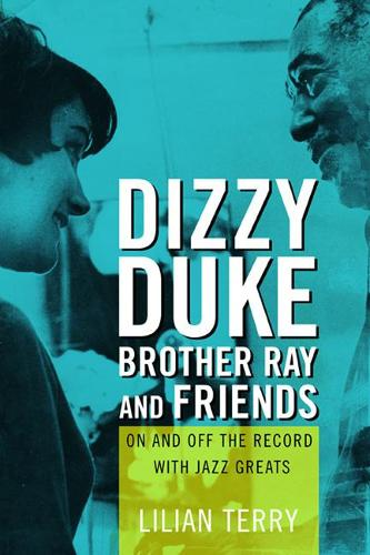 Dizzy, Duke, Brother Ray, and Friends: On and Off the Record with Jazz Greats (Paperback)