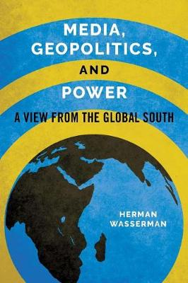 Media, Geopolitics, and Power: A View from the Global South - Geopolitics of Information (Paperback)