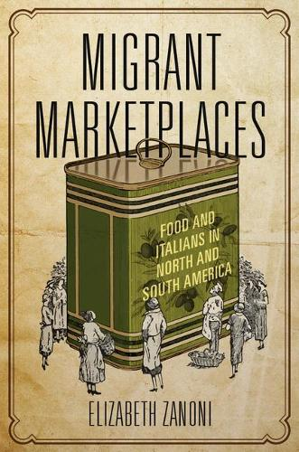 Migrant Marketplaces: Food and Italians in North and South America (Paperback)