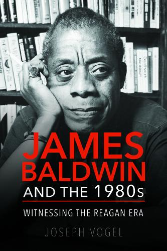 James Baldwin and the 1980s: Witnessing the Reagan Era (Paperback)