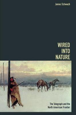 Wired into Nature: The Telegraph and the North American Frontier - History of Communication (Paperback)