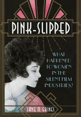 Pink-Slipped: What Happened to Women in the Silent Film Industries? - NONE (Paperback)